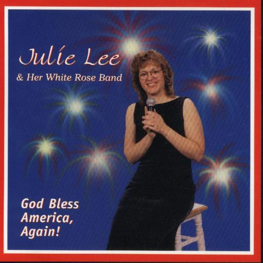 "Julie Lee & Her White Rose Band "" God Bless America Again ! "" - Click Image to Close"